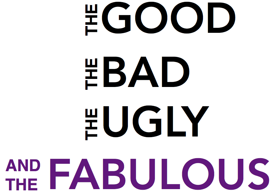 The Good, The Bad, The Ugly…and, yes, The Fabulous